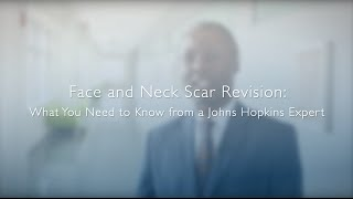 Face and Neck Scar Revision What You Need to Know from a Johns Hopkins Expert