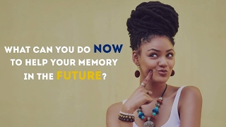 What can You Do Now to Help your Memory in the Future