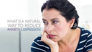 What is a Natural Way to Reduce Anxiety  Depression