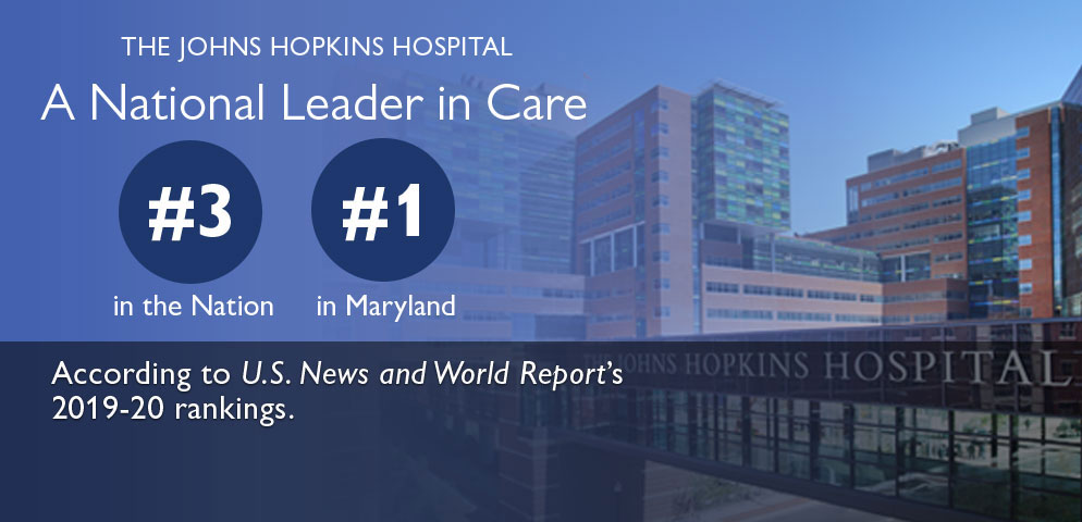 The Johns Hopkins Hospital: A National Leader in Care; #3 in the Nation, #1 in Maryland according to U.S. News and World Report's 2019-20 rankings