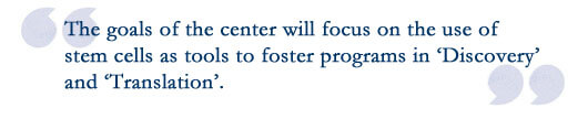 image of a quotation: The goals of the center will focus on the use of stem cells as tools to foster programs in Discovery and Translation