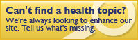 Can't find a health topic, click here to tell us what's missing