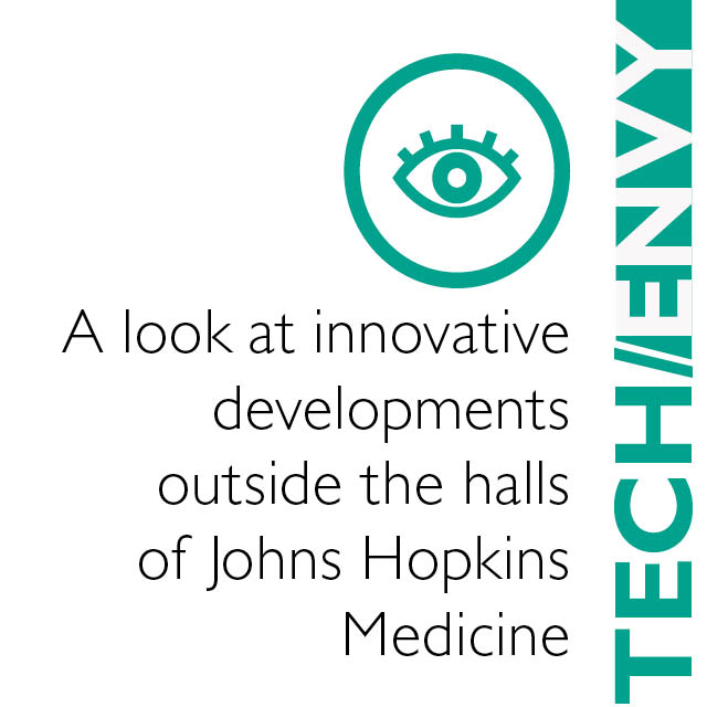 "A graphic says ""Tech Envy: A look at innovative developments outside the halls of Johns Hopkins Medicine."""
