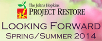 The Johns Hopkins Project Restore: Looking Forward, Spring/Summer 2014