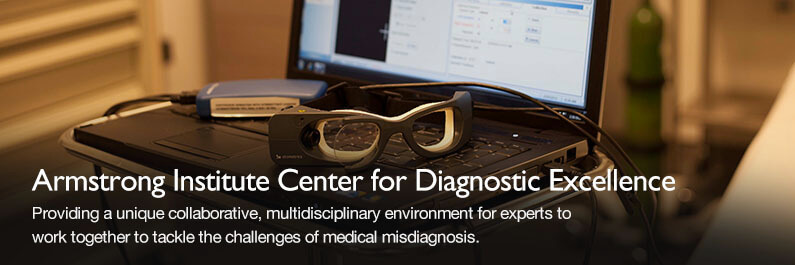 Armstrong Institute Center for Diagnostic Excellence - Providing a unique collaborative, multidisciplinary environment for experts to work together to tackle the challenges of medical misdiagnosis.