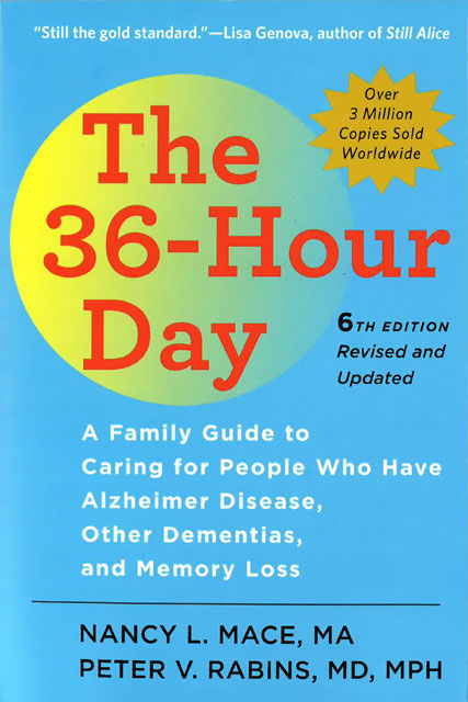 The 36-Hour Day: A Family Guide to Caring for People Who Have Alzheimer Disease, Other Dementias, and Memory Loss (Sixth Edition)
