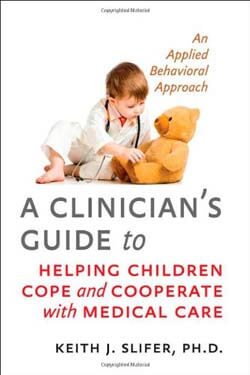 A Clinician's Guide to Helping Children Cope and Cooperate with Medical Care
