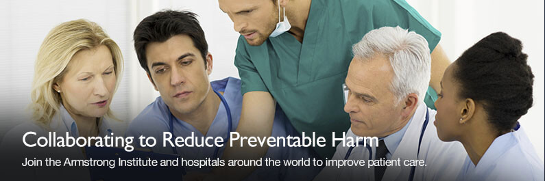 Join the Armstrong Institute and hospitals around the world to improve patient care