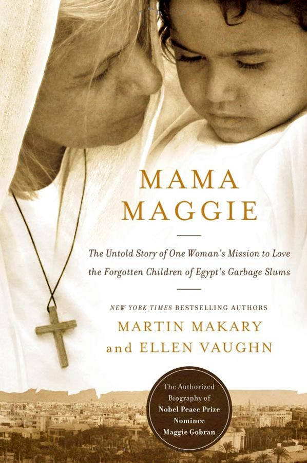 Mama Maggie: The Untold Story of One Woman's Mission to Love the Forgotten Children of Egypt's Garbage Slums