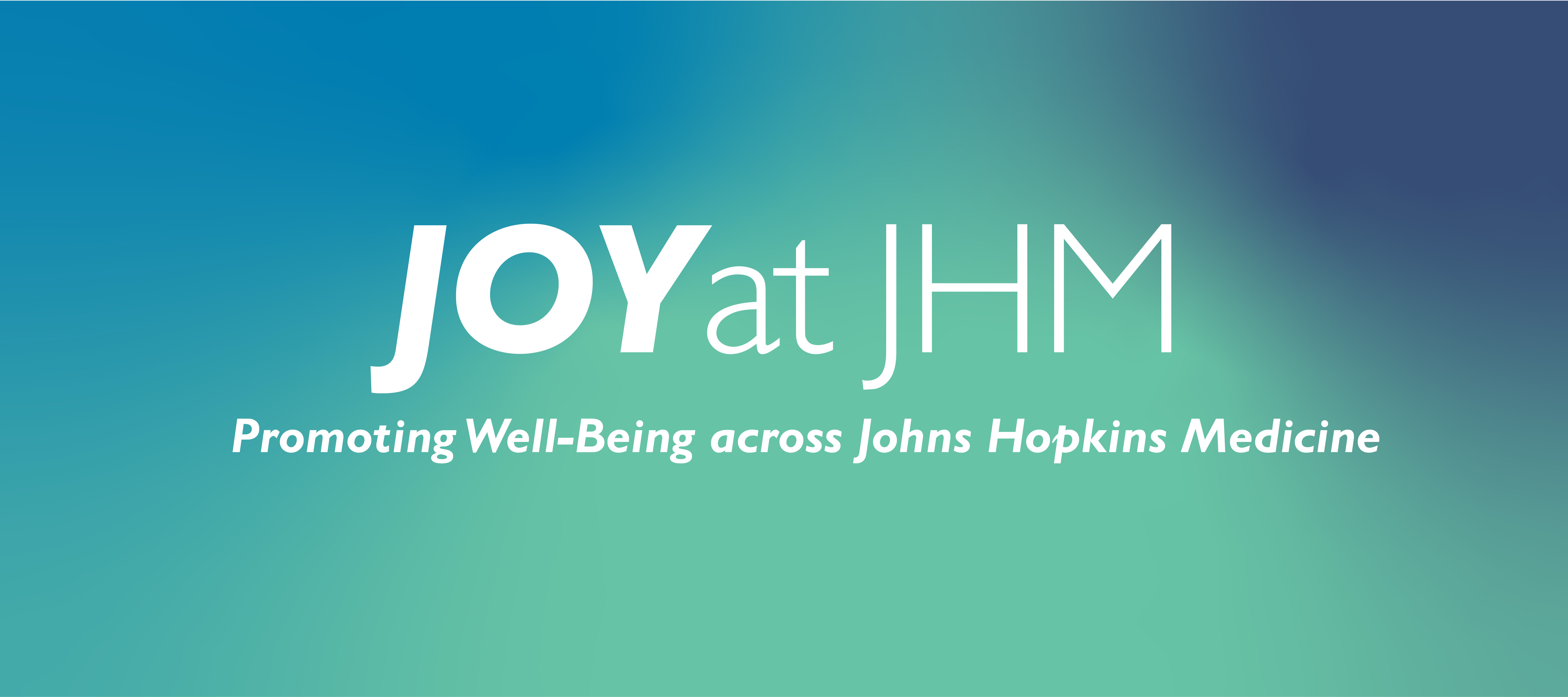Joy at JHM typeface with a smaller line stating, Promoting Well-Being across Johns Hopkins Medicine