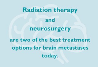 Radiation therapy and neurosurgery are two of the best treatments for brain metastases.