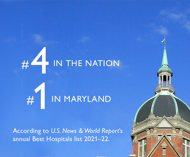 The Johns Hopkins Hospital is ranked 4 in the nation by U.S. News & World Report.